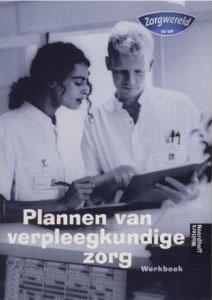 Zorgwereld. Plannen van verpleegkundige zorg. Werkboek